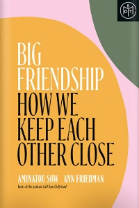 Big Friendship by Aminatou Sow and Ann Friedman