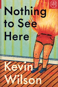Nothing to See Here by Kevin Wilson